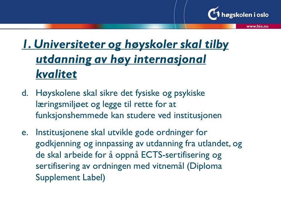 1. Universiteter og høyskoler skal tilby utdanning av høy internasjonal kvalitet d.Høyskolene skal sikre det fysiske og psykiske læringsmiljøet og leg
