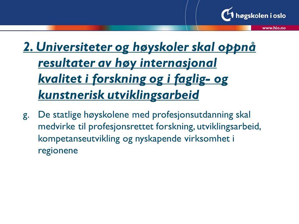 2. Universiteter og høyskoler skal oppnå resultater av høy internasjonal kvalitet i forskning og i faglig- og kunstnerisk utviklingsarbeid g.De statli