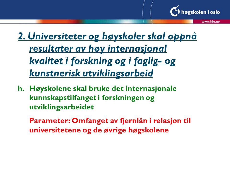 2. Universiteter og høyskoler skal oppnå resultater av høy internasjonal kvalitet i forskning og i faglig- og kunstnerisk utviklingsarbeid h.Høyskolen