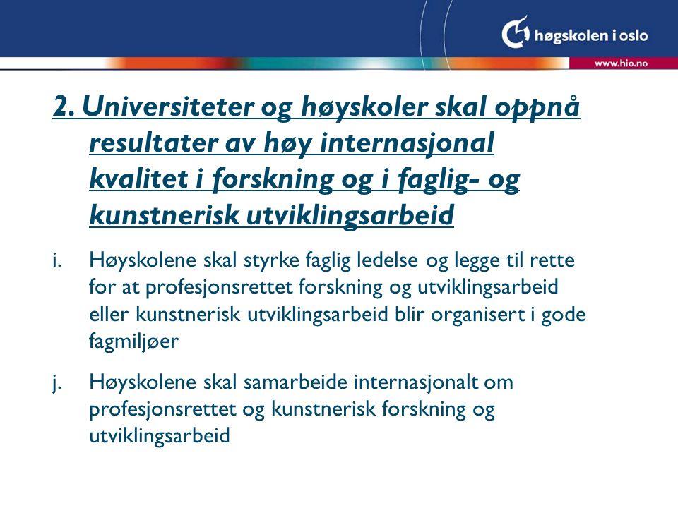 2. Universiteter og høyskoler skal oppnå resultater av høy internasjonal kvalitet i forskning og i faglig- og kunstnerisk utviklingsarbeid i.Høyskolen