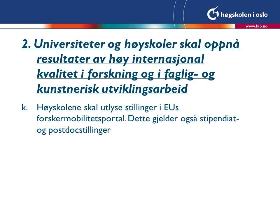2. Universiteter og høyskoler skal oppnå resultater av høy internasjonal kvalitet i forskning og i faglig- og kunstnerisk utviklingsarbeid k.Høyskolen
