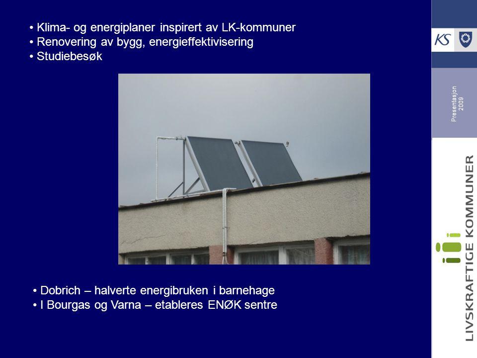 Presentasjon 2009 Klima- og energiplaner inspirert av LK-kommuner Renovering av bygg, energieffektivisering Studiebesøk Dobrich – halverte energibruken i barnehage I Bourgas og Varna – etableres ENØK sentre