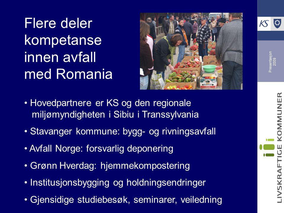 Presentasjon 2009 Flere deler kompetanse innen avfall med Romania Hovedpartnere er KS og den regionale miljømyndigheten i Sibiu i Transsylvania Stavan