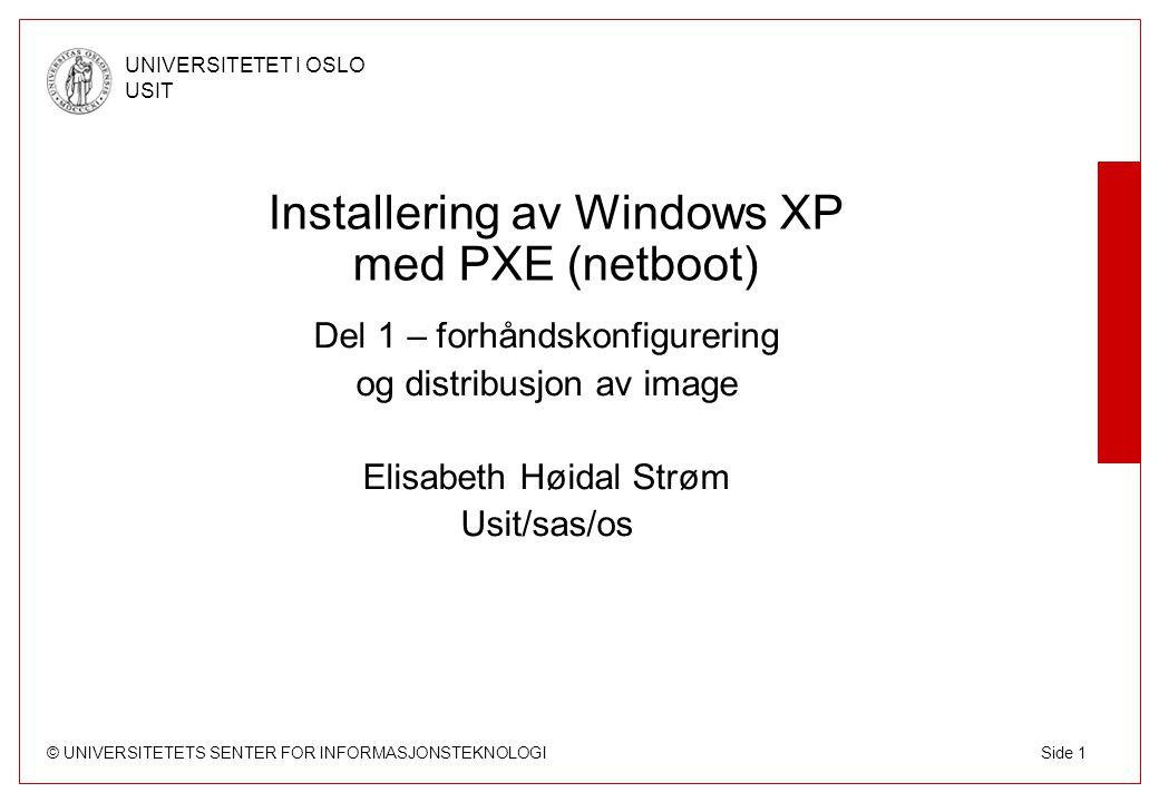 © UNIVERSITETETS SENTER FOR INFORMASJONSTEKNOLOGI UNIVERSITETET I OSLO USIT Side 2 XP-PXE-prosjektet, status Under utvikling siden i sommer.