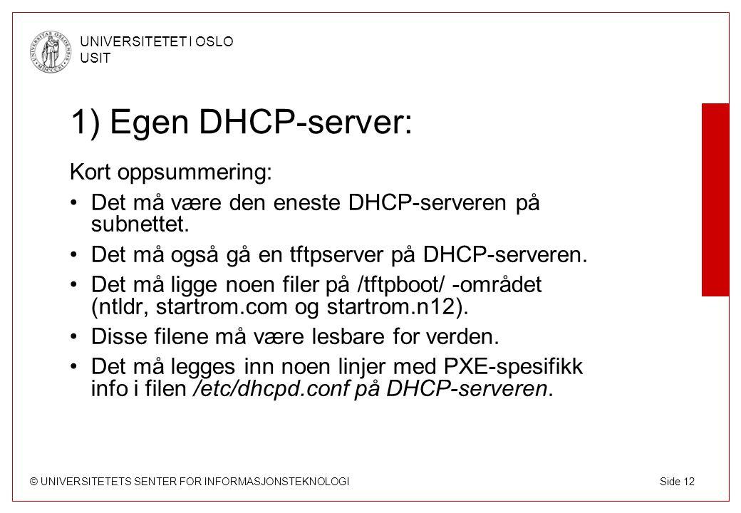 © UNIVERSITETETS SENTER FOR INFORMASJONSTEKNOLOGI UNIVERSITETET I OSLO USIT Side 12 1) Egen DHCP-server: Kort oppsummering: Det må være den eneste DHCP-serveren på subnettet.