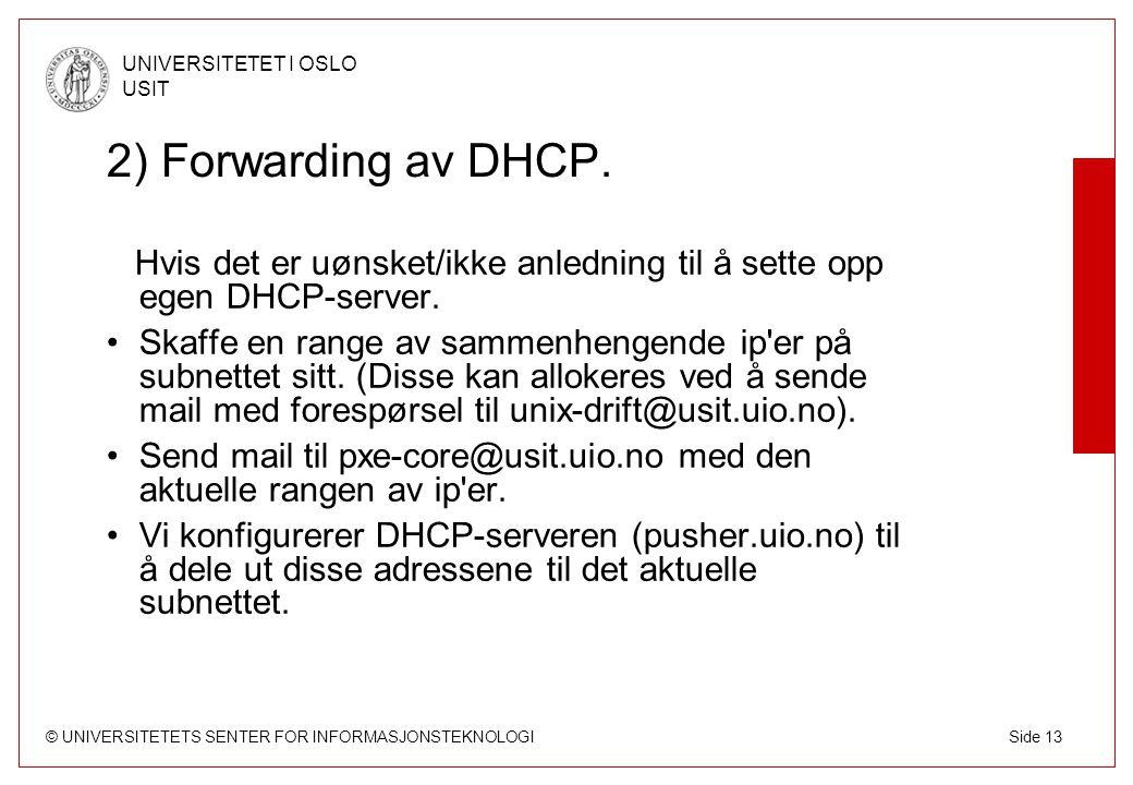 © UNIVERSITETETS SENTER FOR INFORMASJONSTEKNOLOGI UNIVERSITETET I OSLO USIT Side 13 2) Forwarding av DHCP.