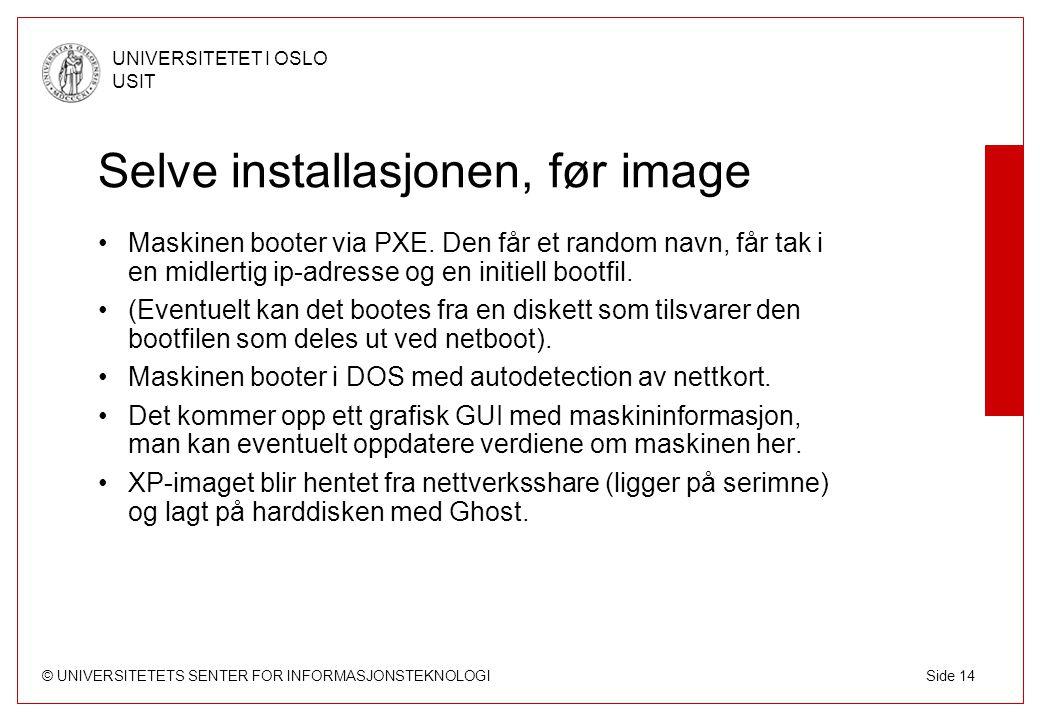 © UNIVERSITETETS SENTER FOR INFORMASJONSTEKNOLOGI UNIVERSITETET I OSLO USIT Side 14 Selve installasjonen, før image Maskinen booter via PXE.