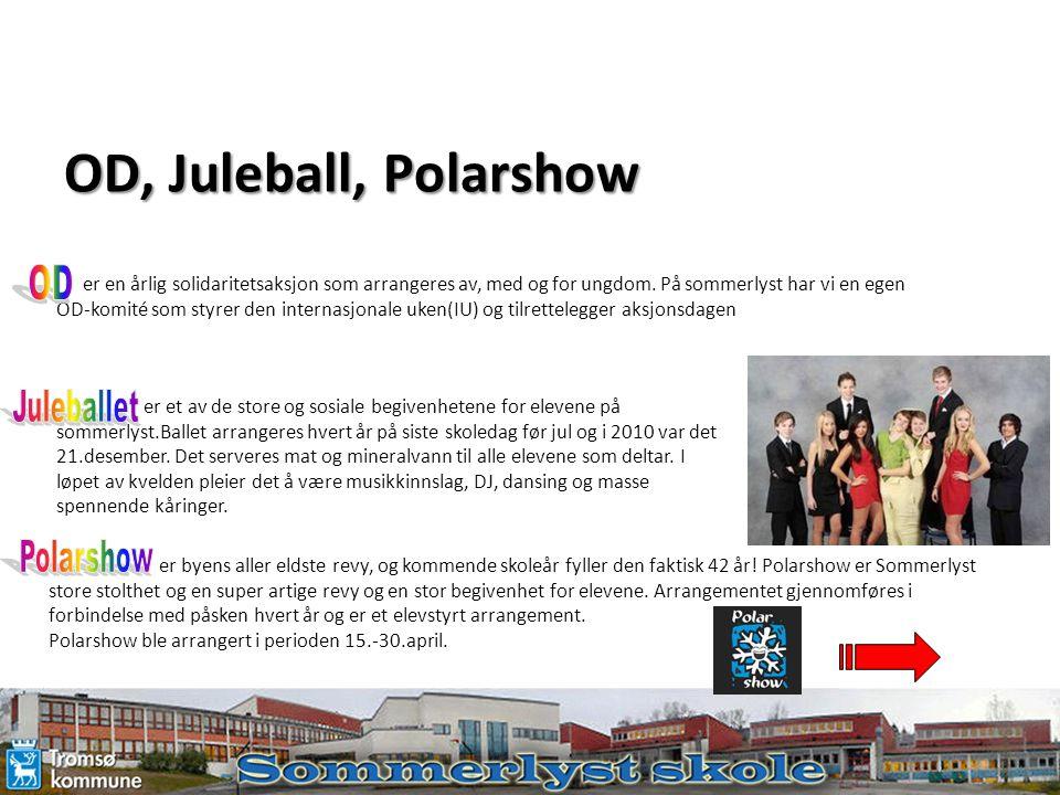 OD, Juleball, Polarshow er en årlig solidaritetsaksjon som arrangeres av, med og for ungdom. På sommerlyst har vi en egen OD-komité som styrer den int