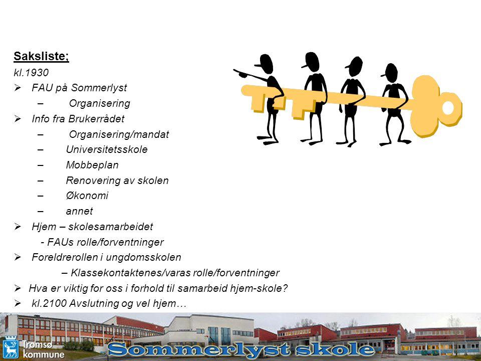 Saksliste; kl.1930  FAU på Sommerlyst – Organisering  Info fra Brukerrådet – Organisering/mandat –Universitetsskole –Mobbeplan –Renovering av skolen