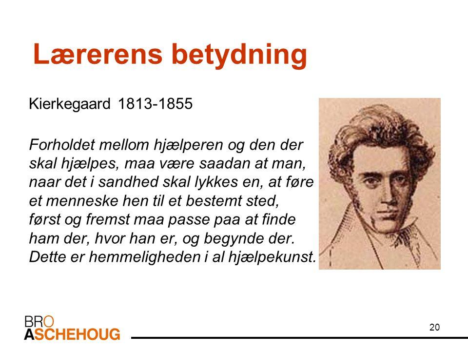 20 Kierkegaard 1813-1855 Forholdet mellom hjælperen og den der skal hjælpes, maa være saadan at man, naar det i sandhed skal lykkes en, at føre et menneske hen til et bestemt sted, først og fremst maa passe paa at finde ham der, hvor han er, og begynde der.