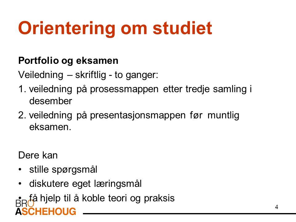 4 Orientering om studiet Portfolio og eksamen Veiledning – skriftlig - to ganger: 1.