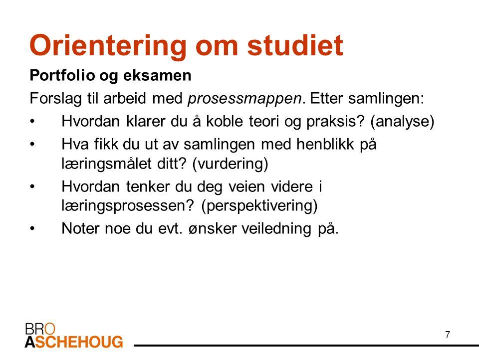 7 Orientering om studiet Portfolio og eksamen Forslag til arbeid med prosessmappen. Etter samlingen: Hvordan klarer du å koble teori og praksis? (anal