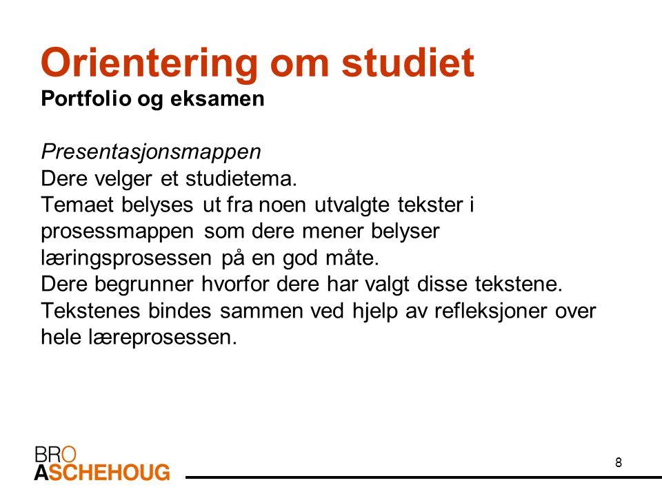 8 Orientering om studiet Portfolio og eksamen Presentasjonsmappen Dere velger et studietema. Temaet belyses ut fra noen utvalgte tekster i prosessmapp