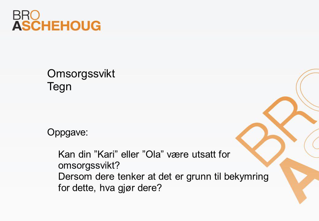 """Omsorgssvikt Tegn Oppgave: Kan din """"Kari"""" eller """"Ola"""" være utsatt for omsorgssvikt? Dersom dere tenker at det er grunn til bekymring for dette, hva gj"""