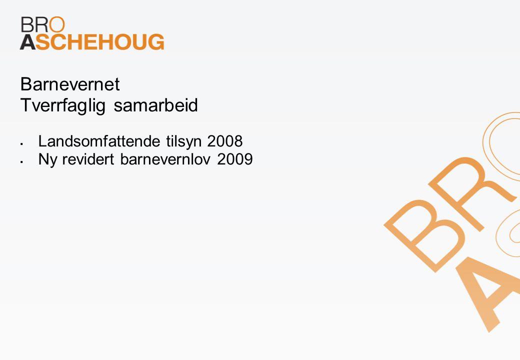 Barnevernet Tverrfaglig samarbeid  Landsomfattende tilsyn 2008  Ny revidert barnevernlov 2009