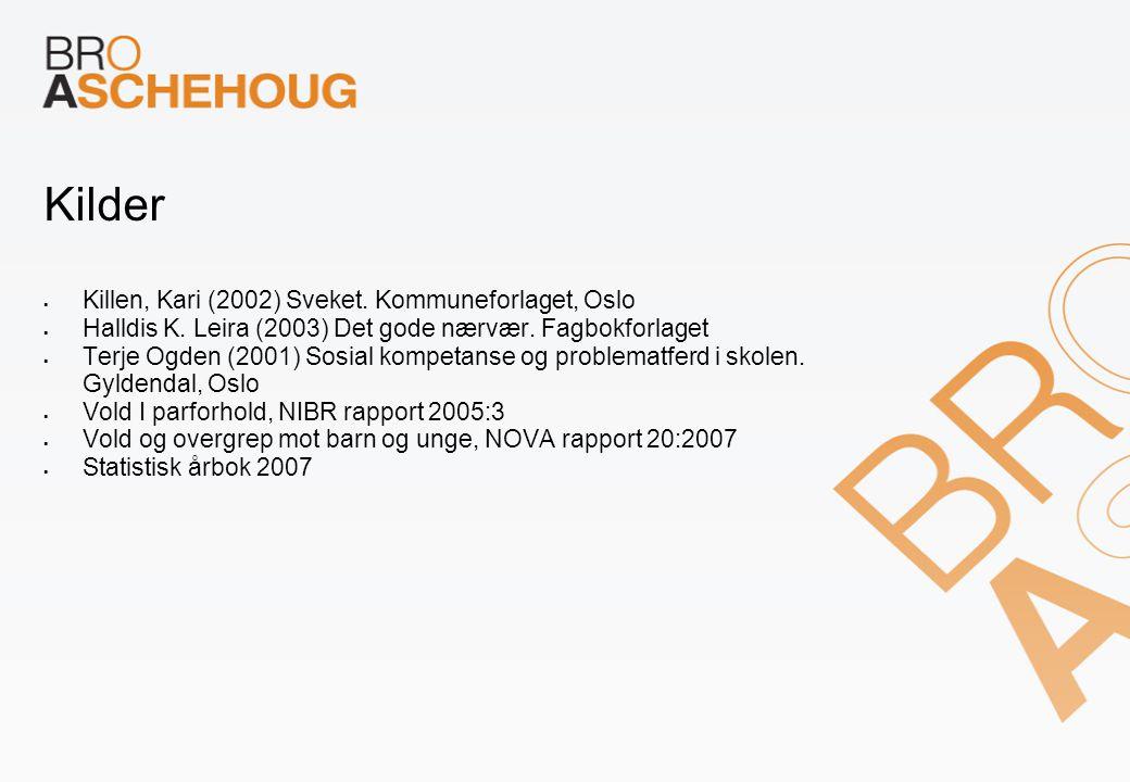 Kilder  Killen, Kari (2002) Sveket. Kommuneforlaget, Oslo  Halldis K. Leira (2003) Det gode nærvær. Fagbokforlaget  Terje Ogden (2001) Sosial kompe