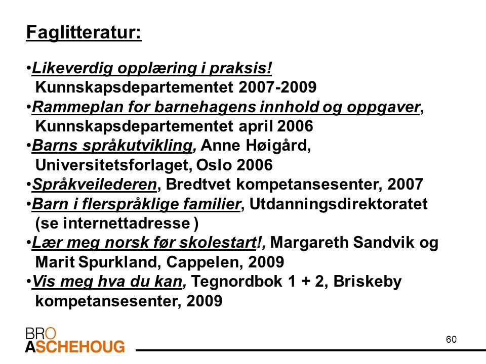 Faglitteratur: Likeverdig opplæring i praksis! Kunnskapsdepartementet 2007-2009 Rammeplan for barnehagens innhold og oppgaver, Kunnskapsdepartementet