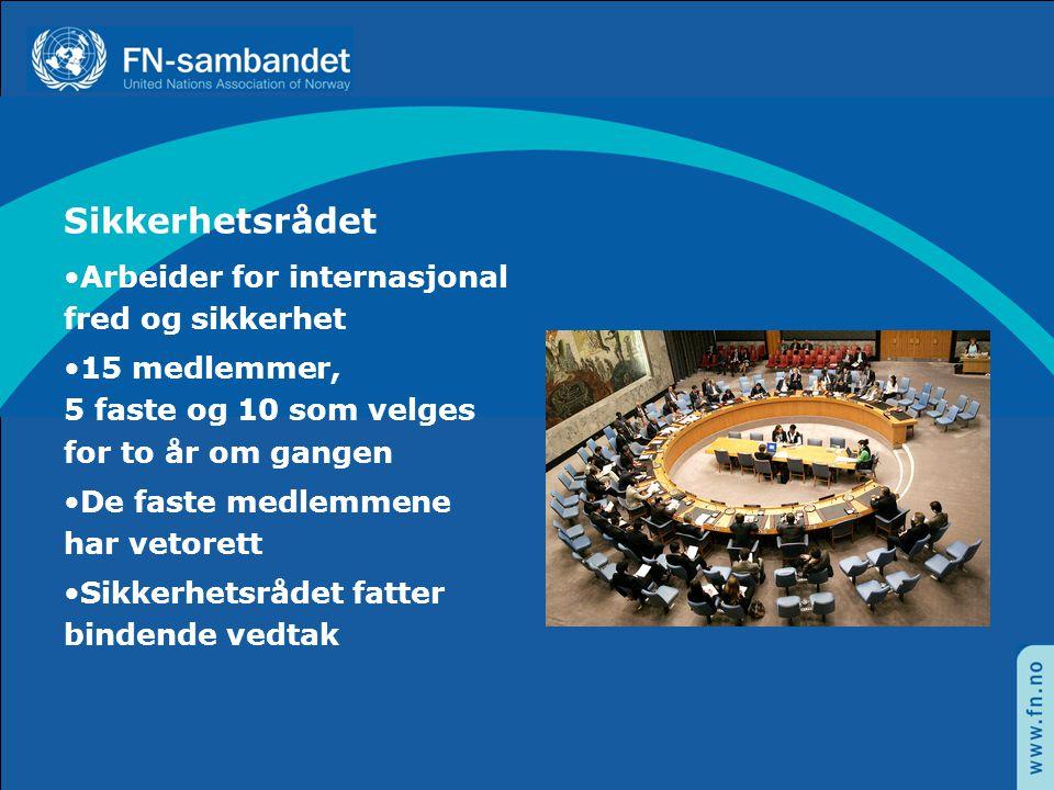 Sikkerhetsrådet Arbeider for internasjonal fred og sikkerhet 15 medlemmer, 5 faste og 10 som velges for to år om gangen De faste medlemmene har vetore