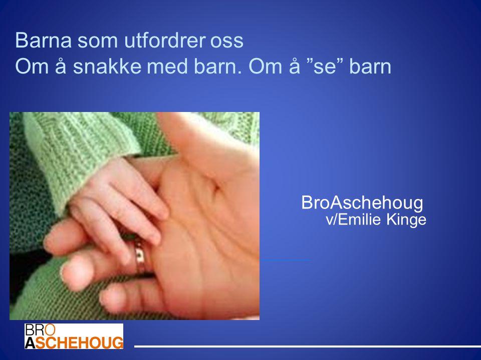 """Barna som utfordrer oss Om å snakke med barn. Om å """"se"""" barn BroAschehoug v/Emilie Kinge"""
