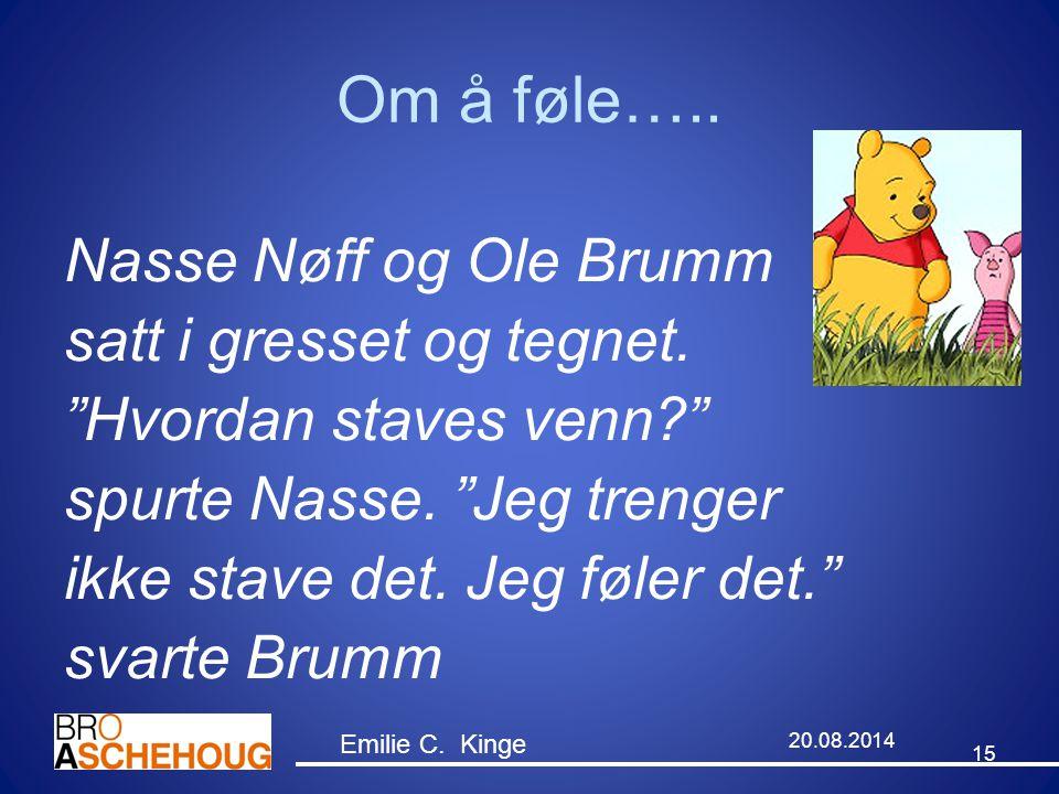 """Om å føle….. Nasse Nøff og Ole Brumm satt i gresset og tegnet. """"Hvordan staves venn?"""" spurte Nasse. """"Jeg trenger ikke stave det. Jeg føler det."""" svart"""