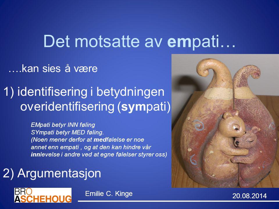 Det motsatte av empati… ….kan sies å være 1) identifisering i betydningen overidentifisering (sympati) EMpati betyr INN føling SYmpati betyr MED følin