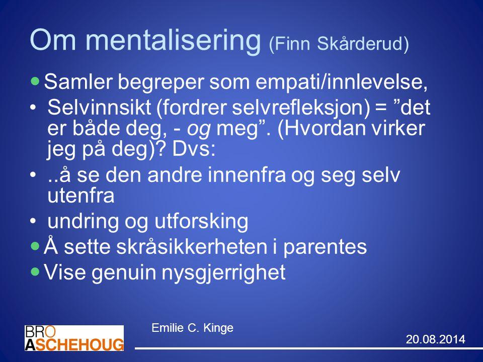 """Om mentalisering (Finn Skårderud) Samler begreper som empati/innlevelse, Selvinnsikt (fordrer selvrefleksjon) = """"det er både deg, - og meg"""". (Hvordan"""