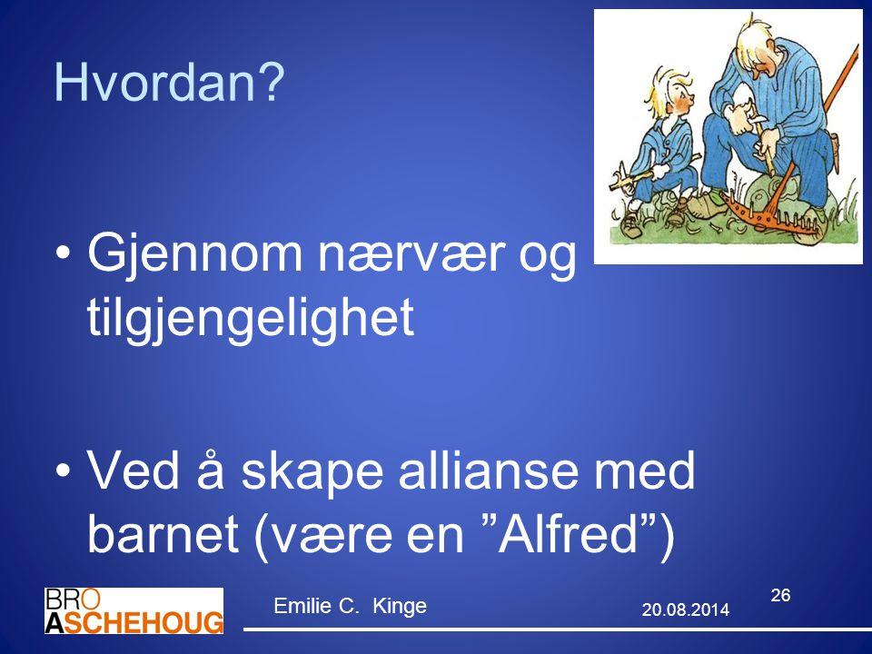 """Hvordan? Gjennom nærvær og tilgjengelighet Ved å skape allianse med barnet (være en """"Alfred"""") 26 20.08.2014 Emilie C. Kinge"""