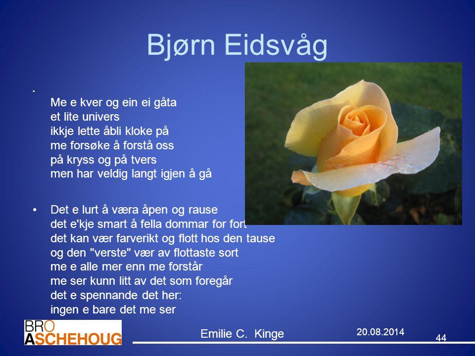 Bjørn Eidsvåg Me e kver og ein ei gåta et lite univers ikkje lette åbli kloke på me forsøke å forstå oss på kryss og på tvers men har veldig langt igj