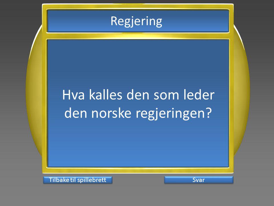 Svar Hva kalles den som leder den norske regjeringen? Tilbake til spillebrett Regjering