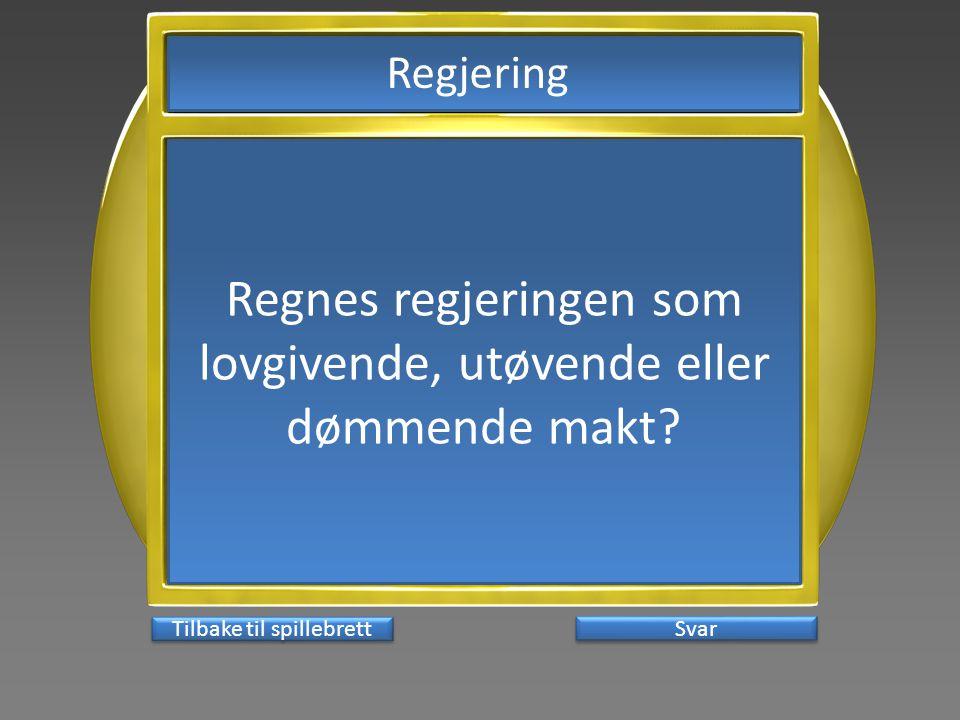 Svar Regnes regjeringen som lovgivende, utøvende eller dømmende makt.