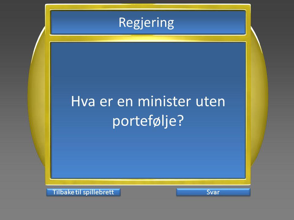 Svar Hva er en minister uten portefølje? Tilbake til spillebrett Regjering