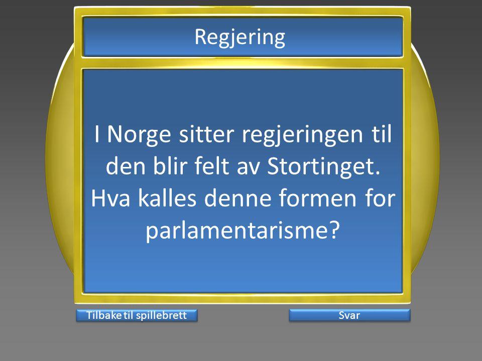 Svar I Norge sitter regjeringen til den blir felt av Stortinget. Hva kalles denne formen for parlamentarisme? Tilbake til spillebrett Regjering