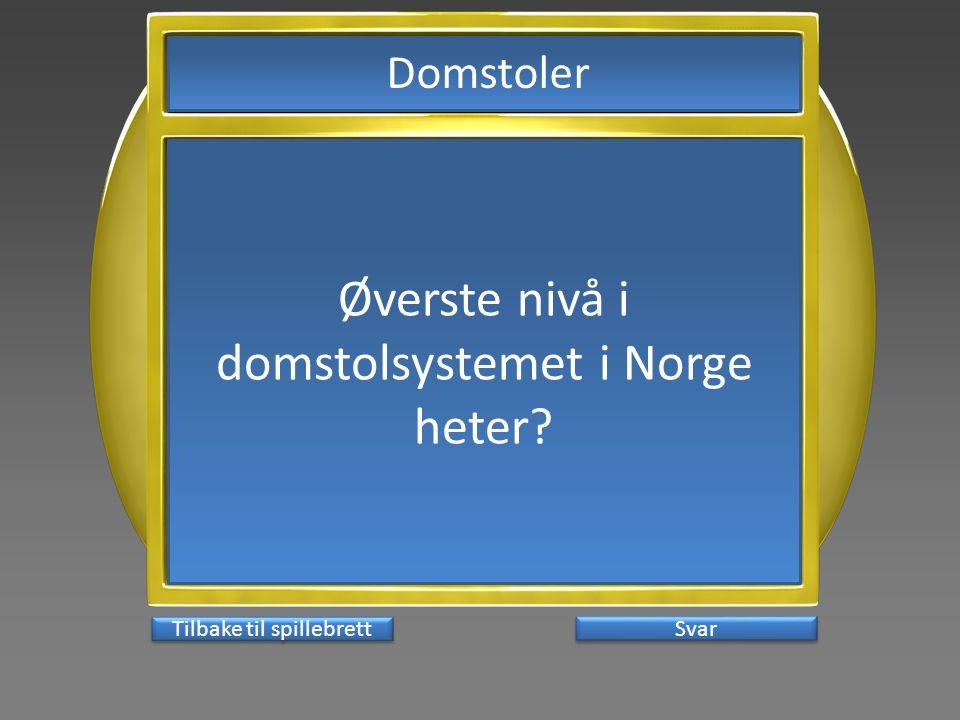 Svar Øverste nivå i domstolsystemet i Norge heter? Tilbake til spillebrett Domstoler