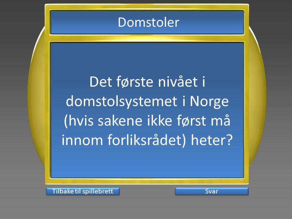Svar Det første nivået i domstolsystemet i Norge (hvis sakene ikke først må innom forliksrådet) heter? Tilbake til spillebrett Domstoler