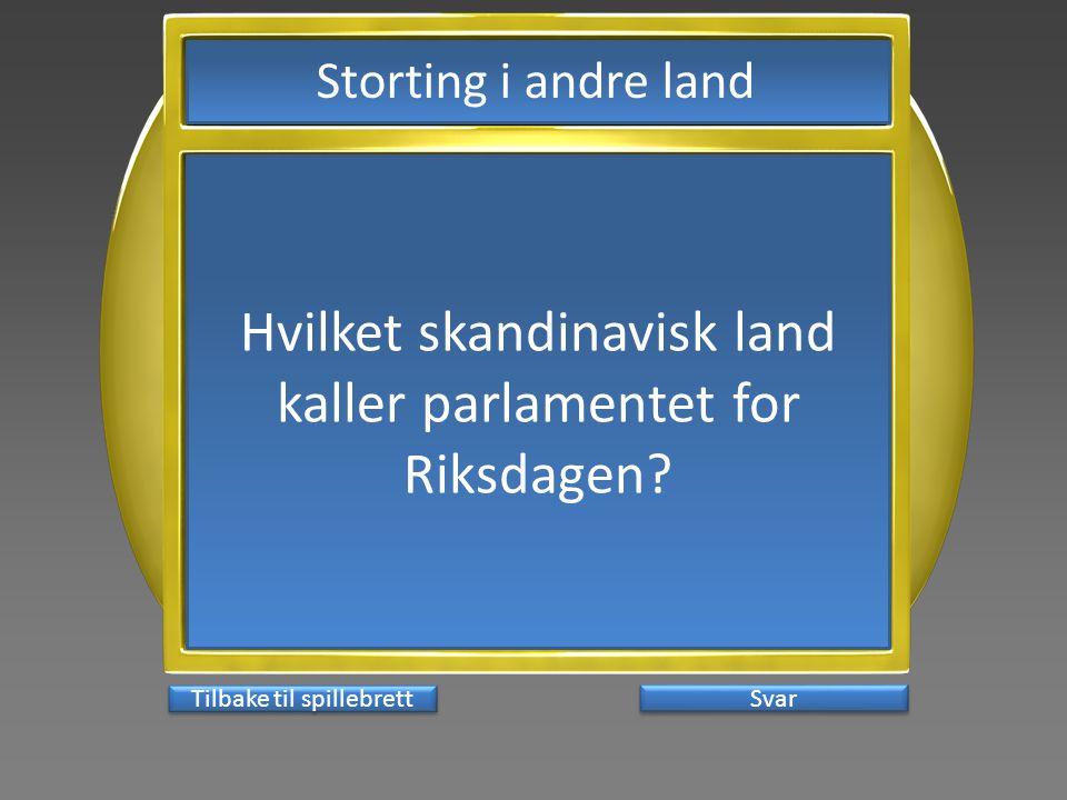 Svar Hvilket skandinavisk land kaller parlamentet for Riksdagen? Tilbake til spillebrett Storting i andre land