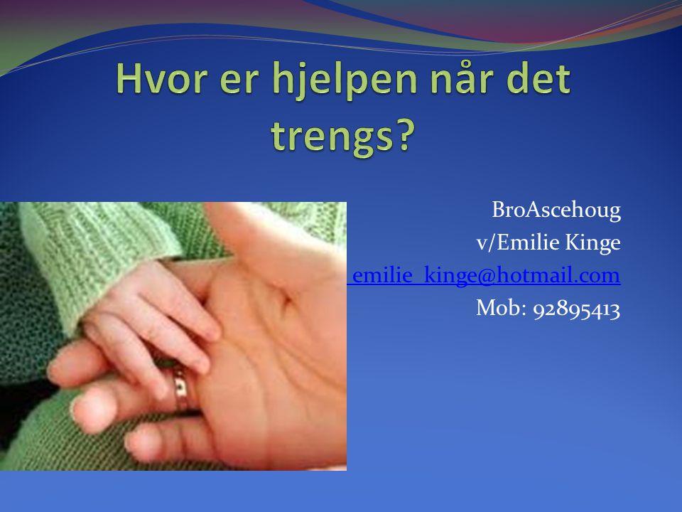 BroAscehoug v/Emilie Kinge emilie_kinge@hotmail.com Mob: 92895413