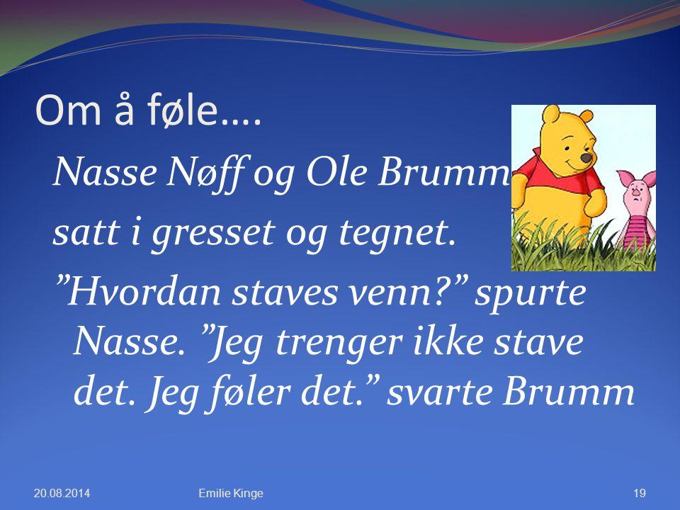 """Om å føle…. Nasse Nøff og Ole Brumm satt i gresset og tegnet. """"Hvordan staves venn?"""" spurte Nasse. """"Jeg trenger ikke stave det. Jeg føler det."""" svarte"""