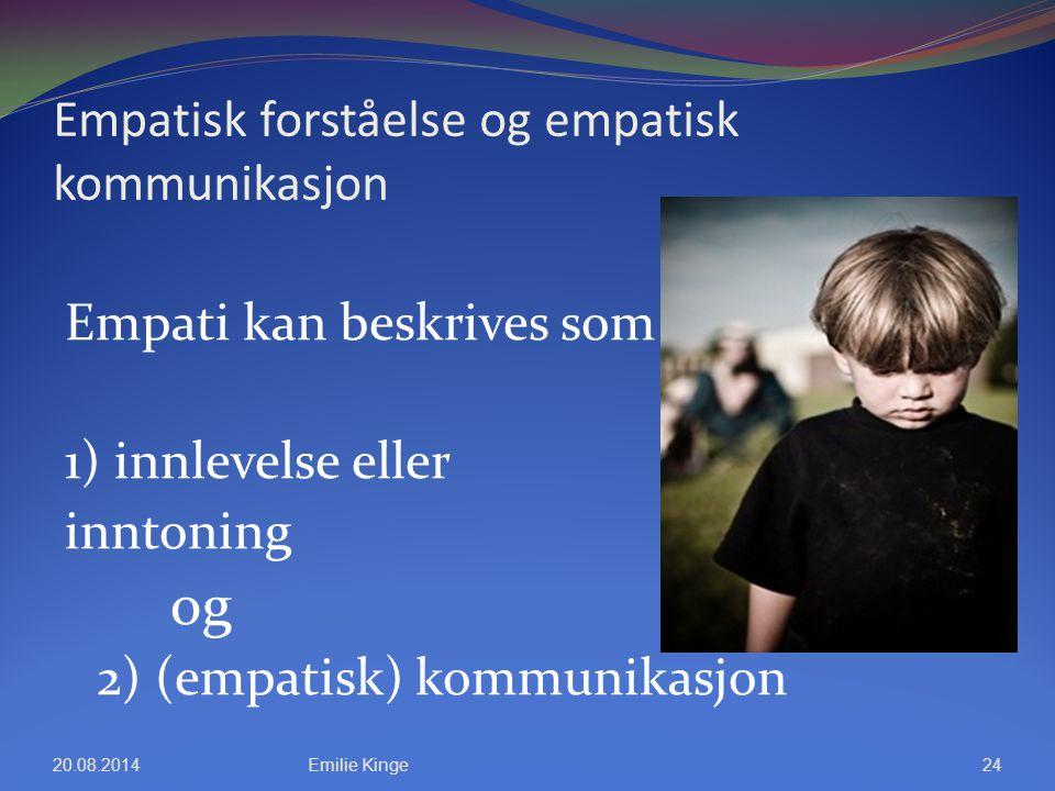 Empatisk forståelse og empatisk kommunikasjon Empati kan beskrives som 1) innlevelse eller inntoning og 2) (empatisk) kommunikasjon 20.08.2014Emilie K