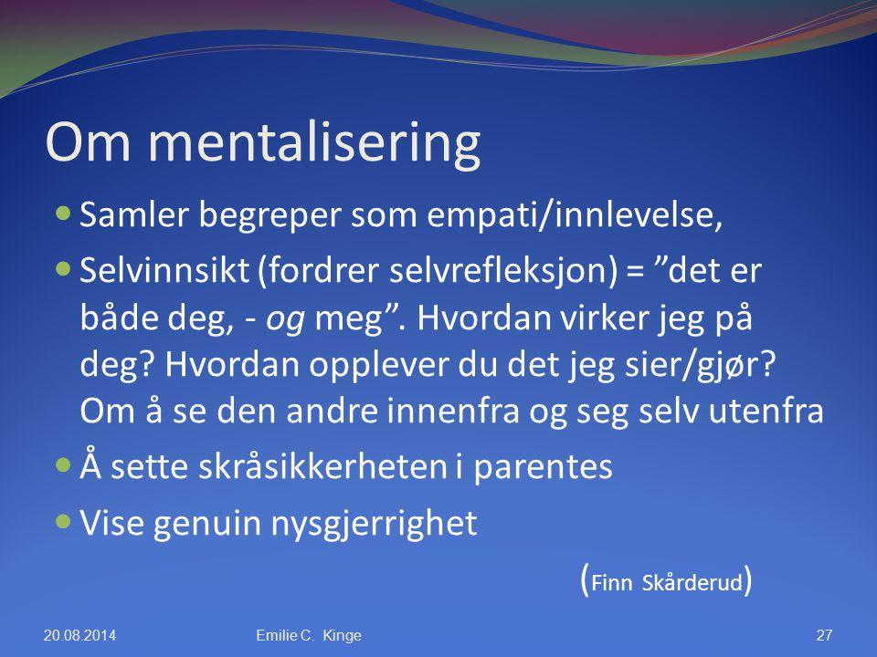"""Om mentalisering Samler begreper som empati/innlevelse, Selvinnsikt (fordrer selvrefleksjon) = """"det er både deg, - og meg"""". Hvordan virker jeg på deg?"""
