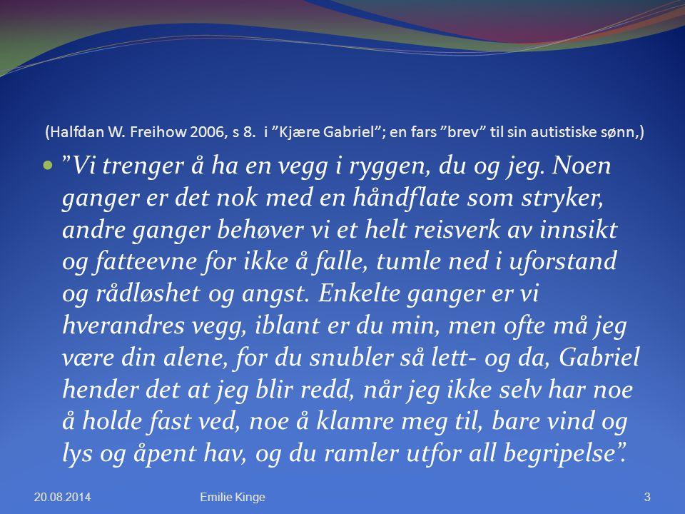 """(Halfdan W. Freihow 2006, s 8. i """"Kjære Gabriel""""; en fars """"brev"""" til sin autistiske sønn,) """" Vi trenger å ha en vegg i ryggen, du og jeg. Noen ganger"""