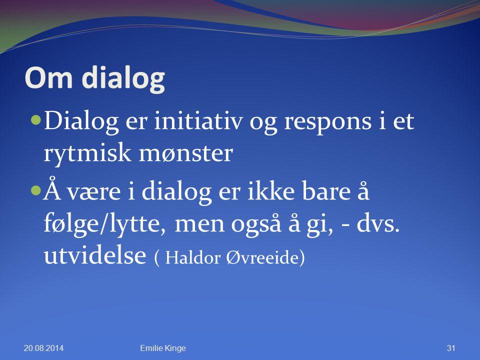 Om dialog Dialog er initiativ og respons i et rytmisk mønster Å være i dialog er ikke bare å følge/lytte, men også å gi, - dvs. utvidelse ( Haldor Øvr