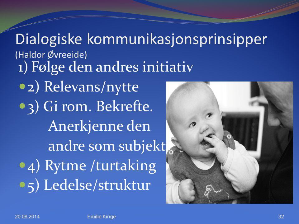 Dialogiske kommunikasjonsprinsipper (Haldor Øvreeide) 1) Følge den andres initiativ 2) Relevans/nytte 3) Gi rom. Bekrefte. Anerkjenne den andre som su