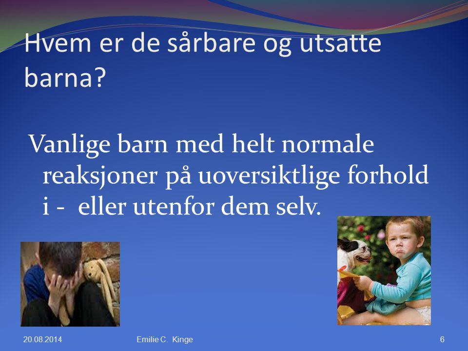 Hvem er de sårbare og utsatte barna? Vanlige barn med helt normale reaksjoner på uoversiktlige forhold i - eller utenfor dem selv. 20.08.2014Emilie C.