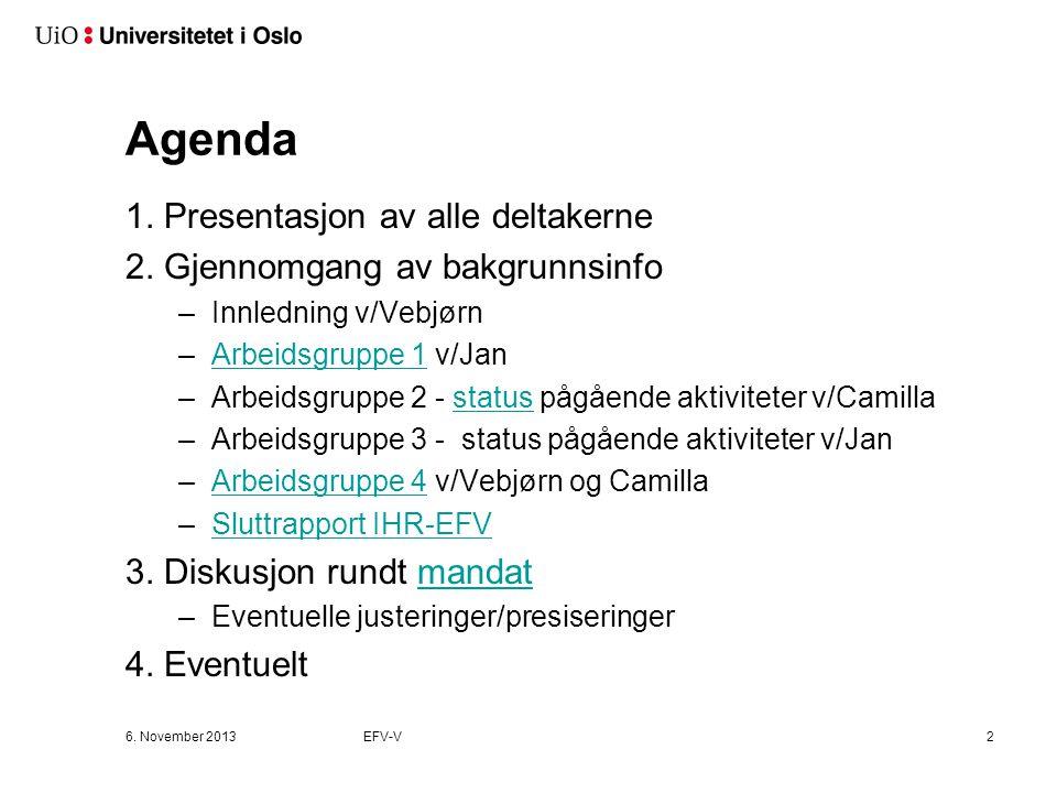 6. November 2013EFV-V2 Agenda 1. Presentasjon av alle deltakerne 2. Gjennomgang av bakgrunnsinfo –Innledning v/Vebjørn –Arbeidsgruppe 1 v/JanArbeidsgr