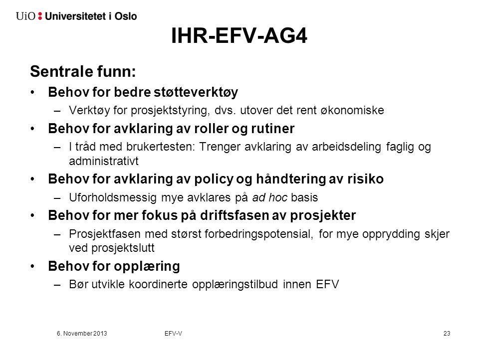 IHR-EFV-AG4 Sentrale funn: Behov for bedre støtteverktøy –Verktøy for prosjektstyring, dvs. utover det rent økonomiske Behov for avklaring av roller o