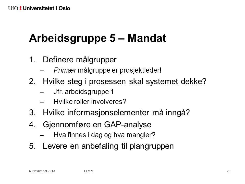 Arbeidsgruppe 5 – Mandat 1.Definere målgrupper –Primær målgruppe er prosjektleder! 2.Hvilke steg i prosessen skal systemet dekke? –Jfr. arbeidsgruppe