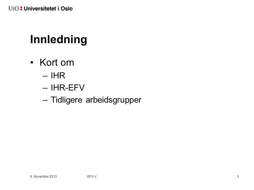 Kort om –IHR –IHR-EFV –Tidligere arbeidsgrupper 6. November 2013EFV-V5