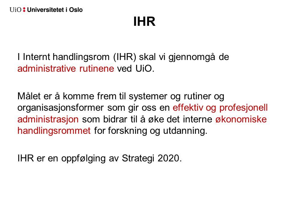 IHR I Internt handlingsrom (IHR) skal vi gjennomgå de administrative rutinene ved UiO. Målet er å komme frem til systemer og rutiner og organisasjonsf