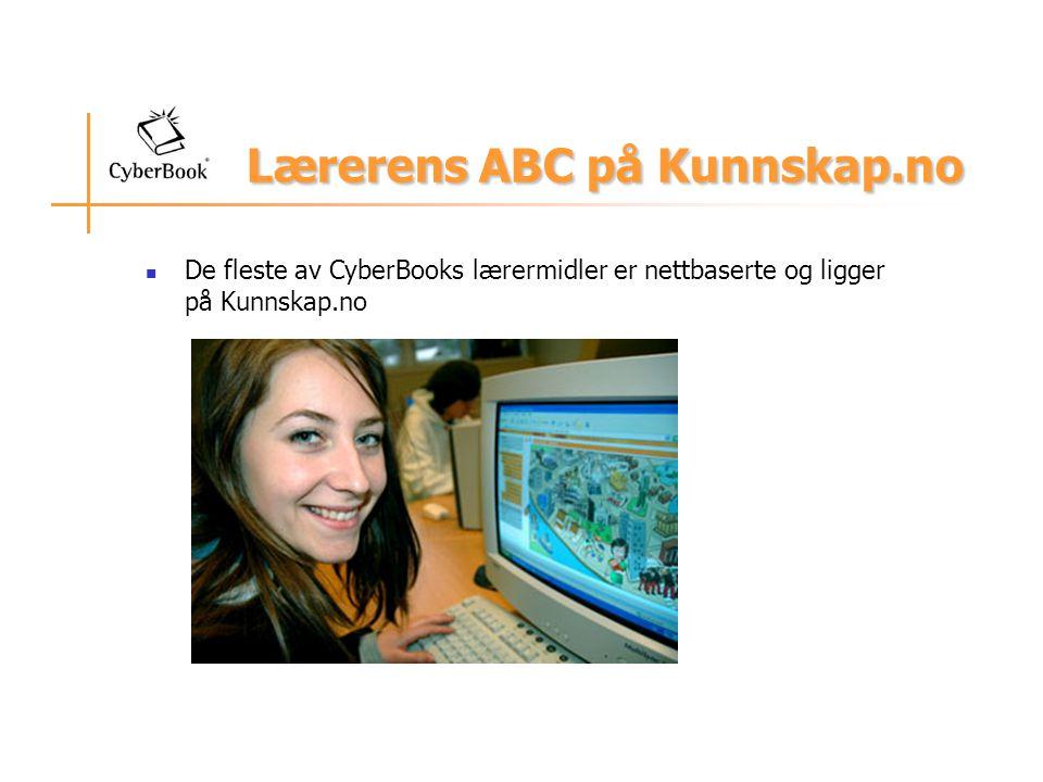 Lærerens ABC på Kunnskap.no De fleste av CyberBooks lærermidler er nettbaserte og ligger på Kunnskap.no