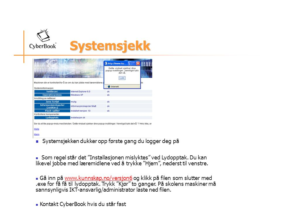 Systemsjekk Systemsjekk Systemsjekken dukker opp første gang du logger deg på Som regel står det Installasjonen mislyktes ved Lydopptak.